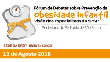 Fórum de Debates sobre Prevenção da Obesidade Infantil: Visão dos especialistas da SPSP
