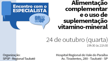 Encontro com Especialista – Alimentação Complementar e o Uso de Suplementação Vitamino-Mineral – SPSP Regional Taubaté