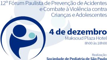 12º Fórum Paulista de Prevenção de Acidentes e Combate à Violência contra Crianças e Adolescentes da SPSP
