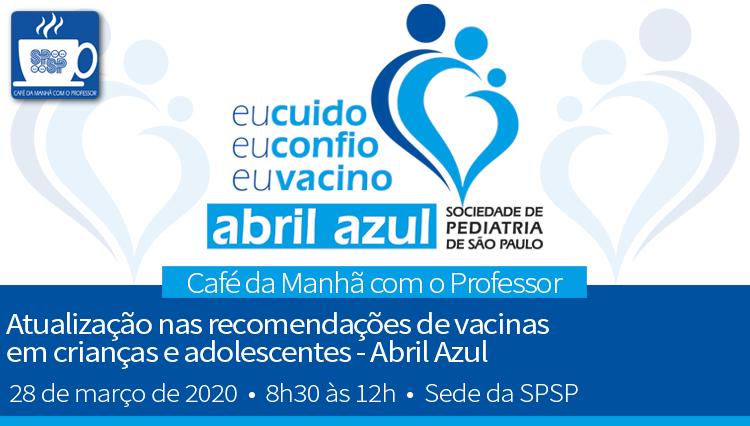 Café da Manhã com o Professor – Atualização nas recomendações de vacinas em crianças e adolescentes – Abril Azul – 28/03/20