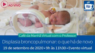 Café da Manhã Virtual com o Professor – Displasia Broncopulmonar: O que há de novo – 19/09/2020