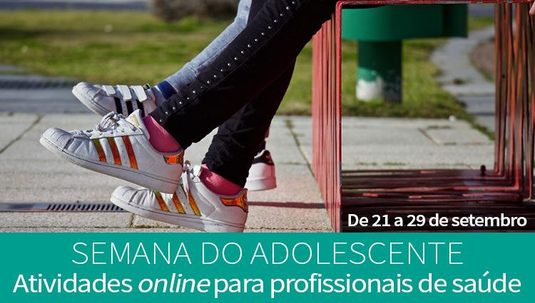 Semana do Adolescente: Atividades on-line para Profissionais de Saúde de 21 a 29 de setembro