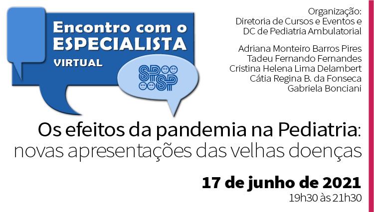 Encontro Virtual com Especialista – Os efeitos da pandemia na Pediatria: Novas apresentações das velhas doenças (Zoom)