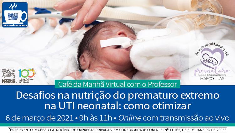 Café da Manhã Virtual com o Professor – Desafios na Nutrição do Prematuro Extremo na UTI Neonatal: Como otimizar – Março Lilás (Zoom)
