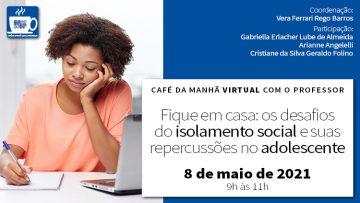 """Café da Manhã Virtual com o Professor: """"Fique em casa!"""": os desafios do isolamento social e suas repercussões no adolescente – Maio Amarelo (Zoom)"""