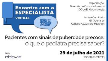 Encontro com Especialista – Pacientes com sinais de puberdade precoce, o que o pediatra precisa saber? (Zoom)