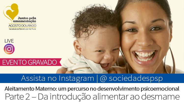 Aleitamento materno e desenvolvimento psicoemocional – parte 2: assista à live no Instagram da SPSP